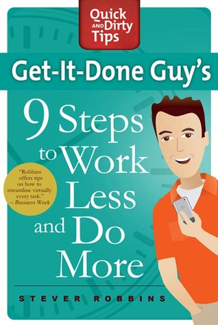 Get-It-Done Guy's 9 Steps to Work Less and Do More by Stever Robbins