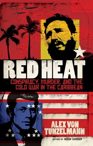 Red Heat: Conspiracy, Murder, and the Cold War in the Caribbean
