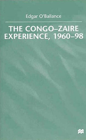 The Congo-Zaire Experience, 1960-98 by Edgar O'Ballance