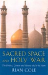 Sacred Space And Holy War: The Politics, Culture and History of Shi'ite Islam