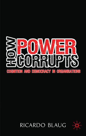 How Power Corrupts by Ricardo Blaug