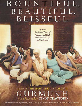 Bountiful, Beautiful, Blissful by Kaur Khalsa Gurmukh