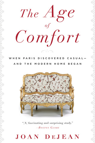The Age of Comfort by Joan DeJean