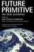 Future Primitive: The New E...