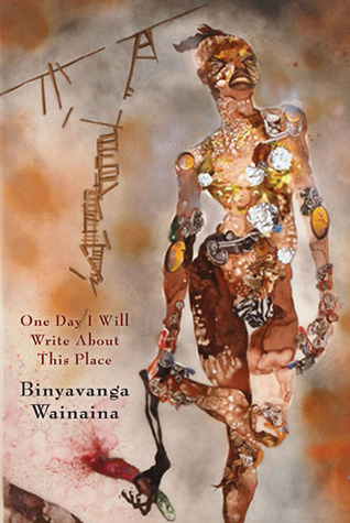 One Day I Will Write About This Place by Binyavanga Wainaina