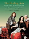 The Healing Arts: Health, Disease and Society in Europe 1500-1800