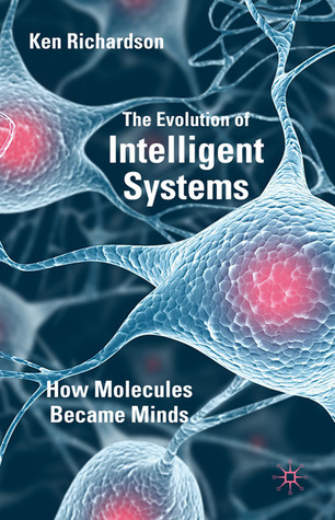 The Evolution of Intelligent Systems: How Molecules became Minds