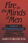 Fire in the Minds of Men by James H. Billington