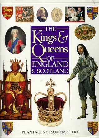 The Kings and Queens of England and Scotland by Peter Somerset Fry