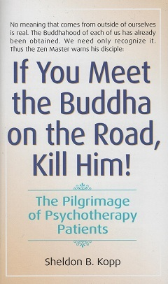 If You Meet the Buddha on the Road, Kill Him by Sheldon B. Kopp