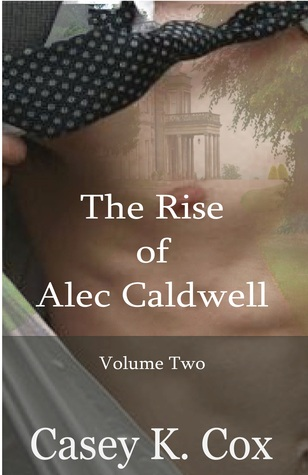 The Rise of Alec Caldwell by Casey K. Cox
