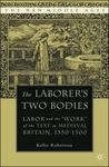 "The Laborer's Two Bodies: Labor and the ""Work"" of the Text in Medieval Britain, 1350-1500"
