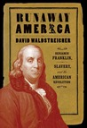 Runaway America: Benjamin Franklin, Slavery, and the American Revolution