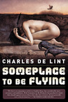 Someplace to Be Flying by Charles de Lint
