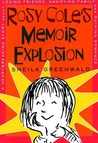 Rosy Cole's Memoir Explosion: A Heartbreaking Story about Losing Friends, Annoying Family, and Ruining Romance