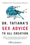 Dr. Tatiana's Sex Advice to All Creation: The Definitive Guide to the Evolutionary Biology of Sex