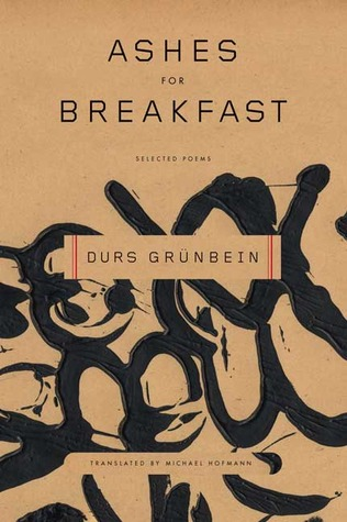 Ashes for Breakfast by Durs Grünbein