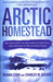 Arctic Homestead: The True ...