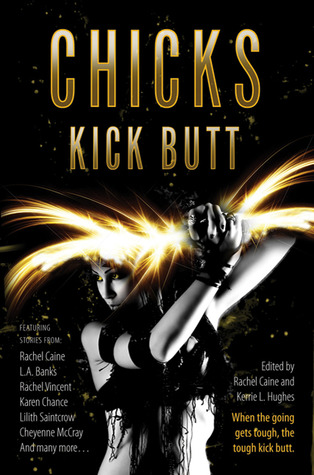 Chicks Kick Butt by Rachel Caine
