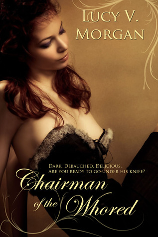 Chairman of the Whored by Lucy V. Morgan