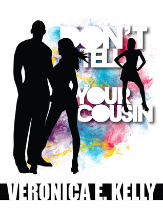 Don't Tell Your Cousin by Veronica E. Kelly