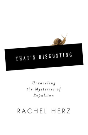 That's Disgusting by Rachel Herz