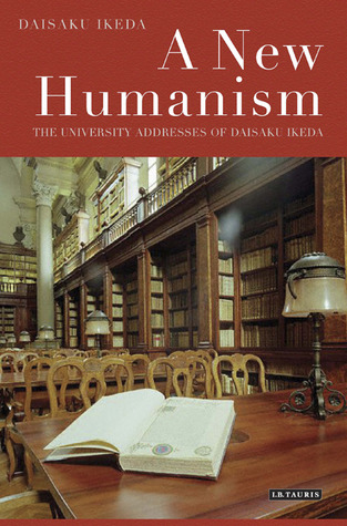 A New Humanism: The University Addresses of Daisaku Ikeda