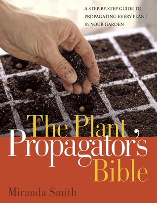 Plant Propagator's Bible by Miranda Smith