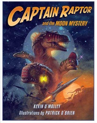 Captain Raptor and the Moon Mystery by Kevin O'Malley