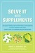 Solve It with Supplements: The Best Herbal and Nutritional Supplements to Help Prevent and Heal More than 100 Common Health Problems