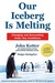 Our Iceberg Is Melting by John P. Kotter