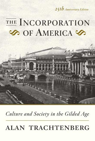 The Incorporation of America by Alan Trachtenberg