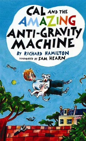 Cal and the Amazing Anti-Gravity Machine by Richard Hamilton ...