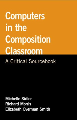 Computers in the Composition Classroom by Michelle Sidler
