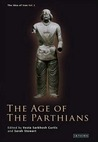 The Age of the Parthians (The Idea of Iran, Volume 2)