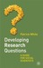 Developing Research Questions: A Guide for Students, Researchers and Practitioners