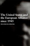 The United States and the European Alliance since 1945