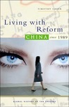 Living With Reform: China since 1989 (Global History of the Present)