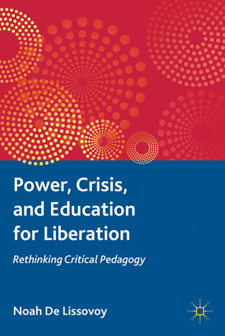 Power, Crisis, and Education for Liberation: Rethinking Critical Pedagogy
