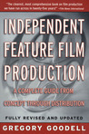 Independent Feature Film Production: A Complete Guide from Concept Through Distribution
