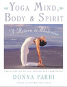 Yoga Mind, Body & Spirit: A Return to Wholeness