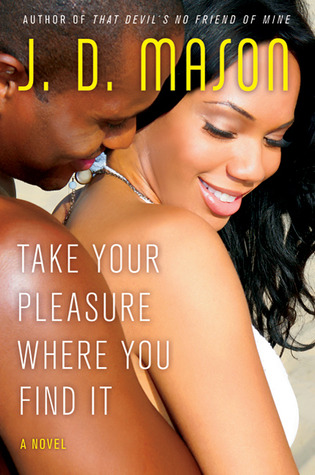 Take Your Pleasure Where You Find It by J.D. Mason