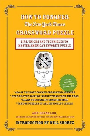 How to Conquer the New York Times Crossword Puzzle: Tips, Tricks and Techniques to Master America's Favorite Puzzle