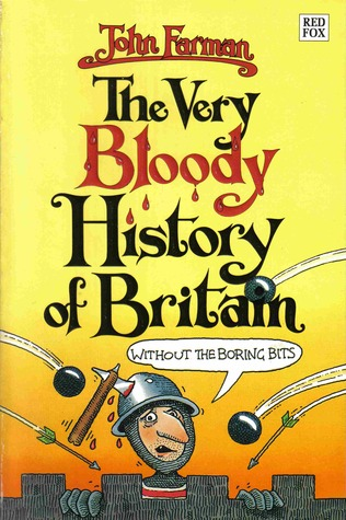The Very Bloody History of Britain (Without the Boring Bits!) by John Farman