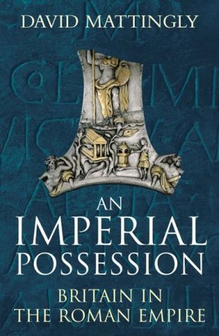 An Imperial Possession: Britain in the Roman Empire (Allen Lane History)