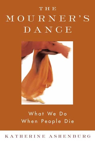 The Mourner's Dance: What We Do When People Die