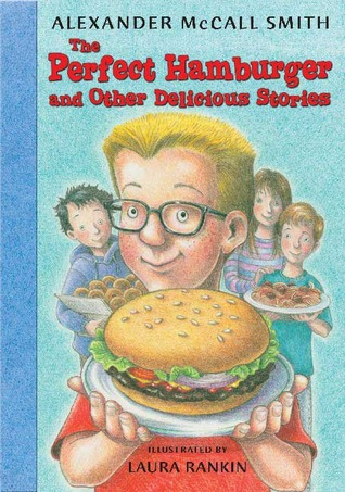 The Perfect Hamburger and Other Delicious Stories by Alexander McCall Smith