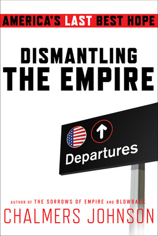 Dismantling the Empire: America's Last Best Hope