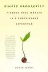 Simple Prosperity: Finding Real Wealth in a Sustainable Lifestyle