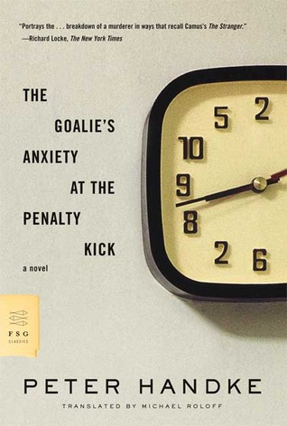 The Goalie's Anxiety at the Penalty Kick by Peter Handke